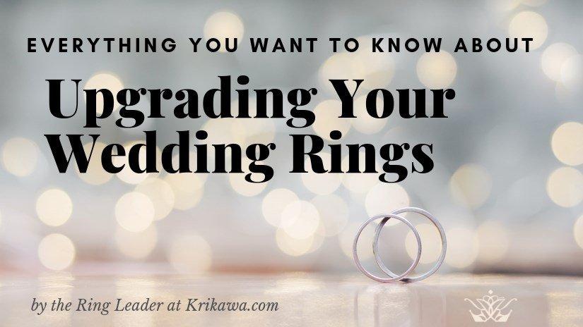 Everything You Want To Know About Upgrading Your Wedding Rings Blog