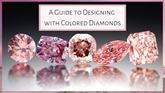 A Guide to Designing with Colored Diamonds