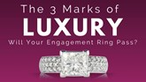 The 3 Marks of Luxury: Will Your Engagement Ring Pass?