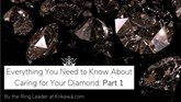 Everything You Need to Know About Caring for Your Diamond: Part I