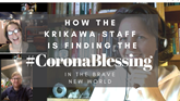 How the Krikawa Staff is Finding the #CoronaBlessing  (updated August 25th, 2020)