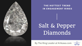 The Hottest Trend in Engagement Rings: Salt and Pepper Diamonds