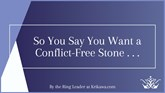 So You Say You Want a Conflict-Free Stone . . .